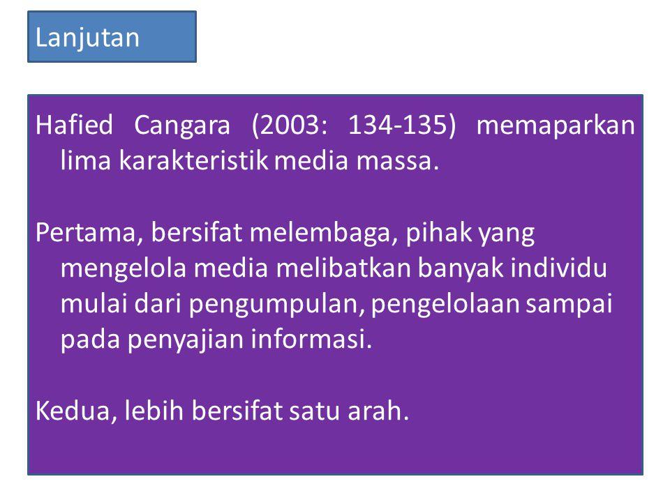 Hafied Cangara (2003: 134-135) memaparkan lima karakteristik media massa.