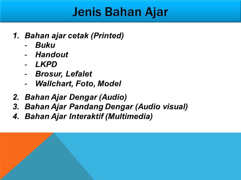 Jenis Bahan Ajar 1.Bahan ajar cetak (Printed) -Buku -Handout -LKPD -Brosur, Lefalet -Wallchart, Foto, Model 2.Bahan Ajar Dengar (Audio) 3.Bahan Ajar Pandang Dengar (Audio visual) 4.Bahan Ajar Interaktif (Multimedia)