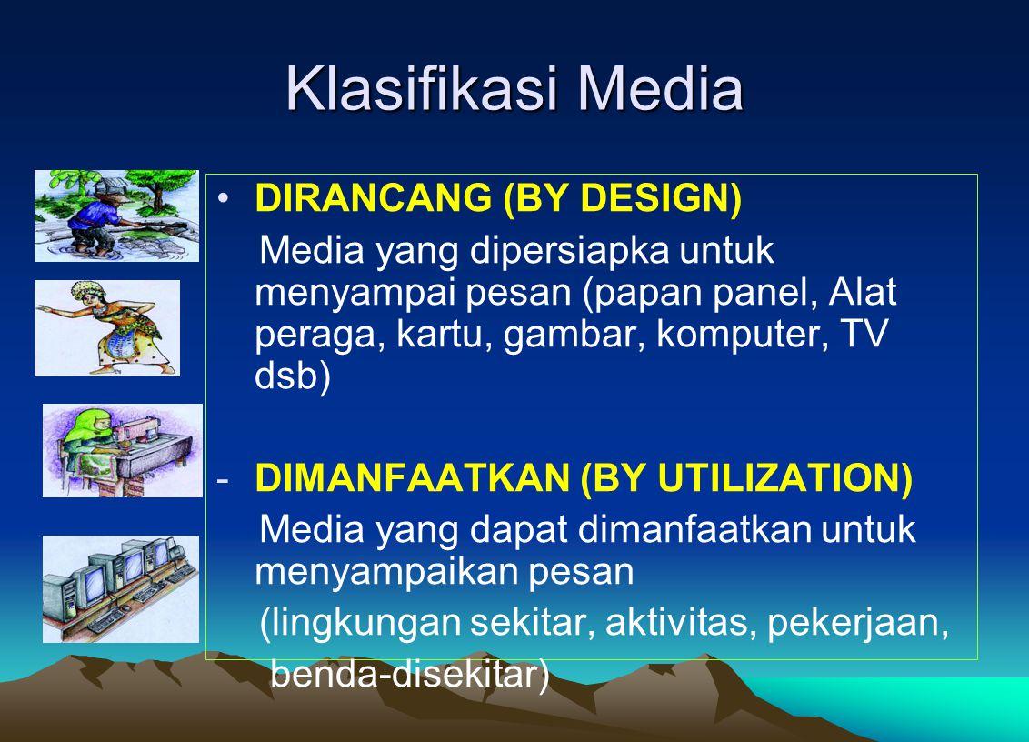 Klasifikasi Media DIRANCANG (BY DESIGN) Media yang dipersiapka untuk menyampai pesan (papan panel, Alat peraga, kartu, gambar, komputer, TV dsb) -DIMA