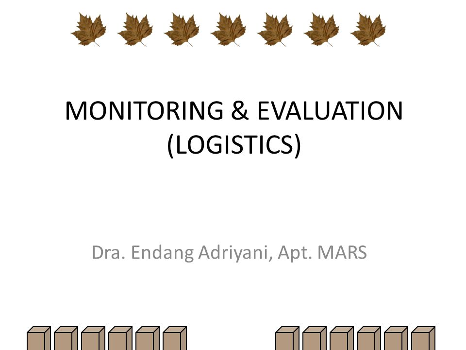 MONITORING & EVALUATION (LOGISTICS) Dra. Endang Adriyani, Apt. MARS