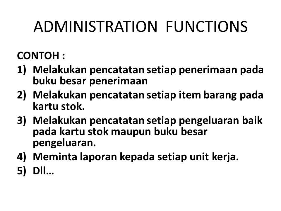 ADMINISTRATION FUNCTIONS CONTOH : 1)Melakukan pencatatan setiap penerimaan pada buku besar penerimaan 2)Melakukan pencatatan setiap item barang pada k