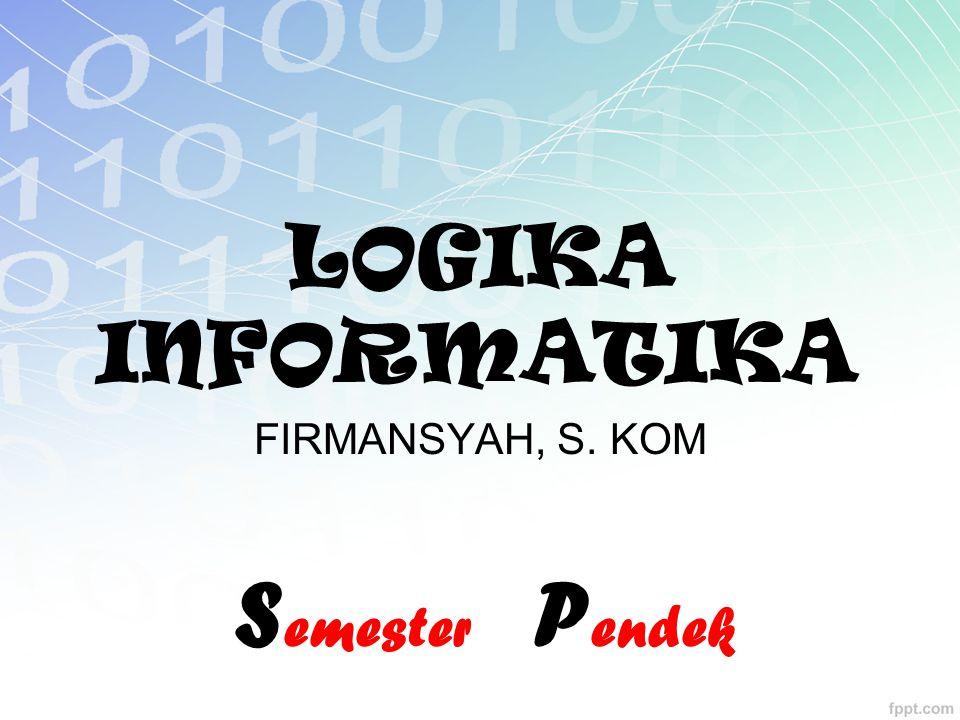 LOGIKA INFORMATIKA FIRMANSYAH, S. KOM S emester P endek