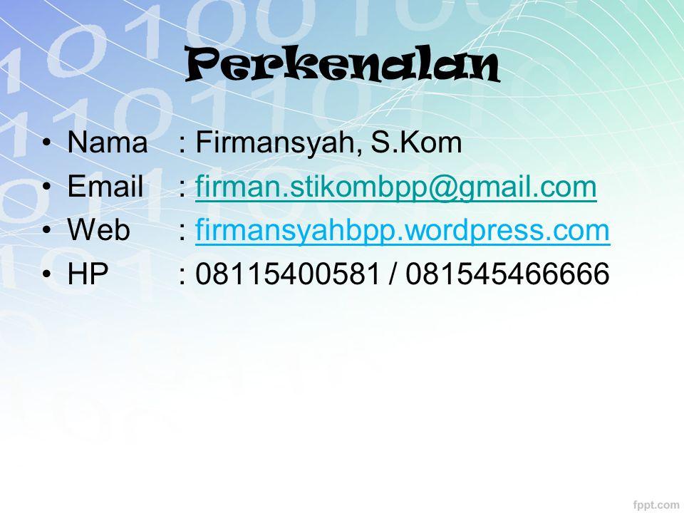 Perkenalan Nama : Firmansyah, S.Kom Email : firman.stikombpp@gmail.comfirman.stikombpp@gmail.com Web : firmansyahbpp.wordpress.com HP : 08115400581 / 081545466666
