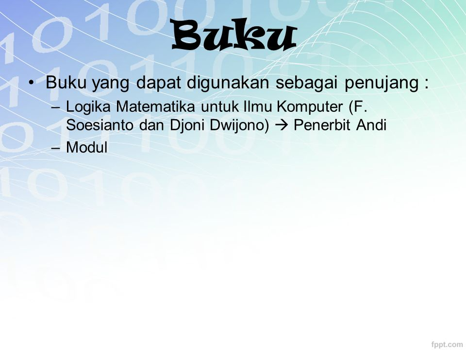 Buku Buku yang dapat digunakan sebagai penujang : –Logika Matematika untuk Ilmu Komputer (F.