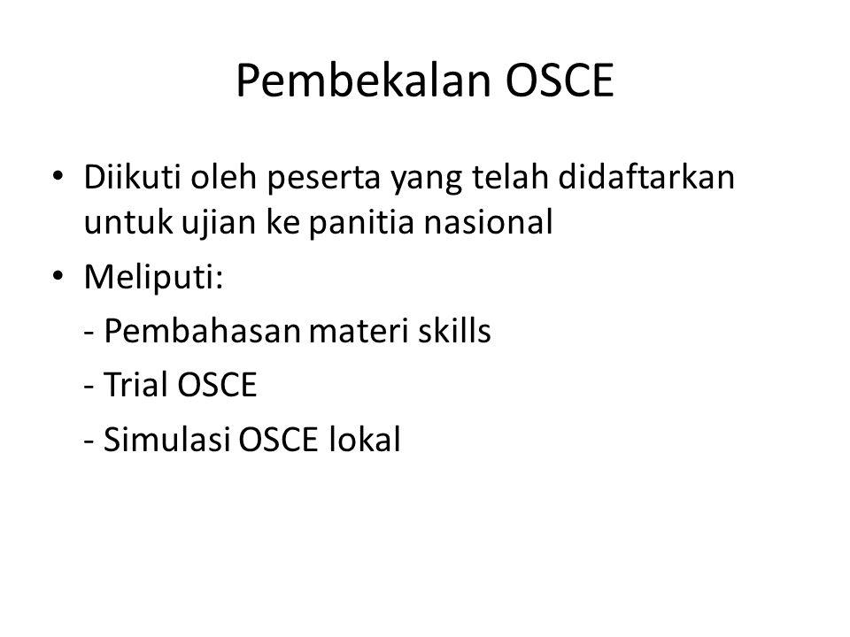 Pembekalan OSCE Diikuti oleh peserta yang telah didaftarkan untuk ujian ke panitia nasional Meliputi: - Pembahasan materi skills - Trial OSCE - Simula