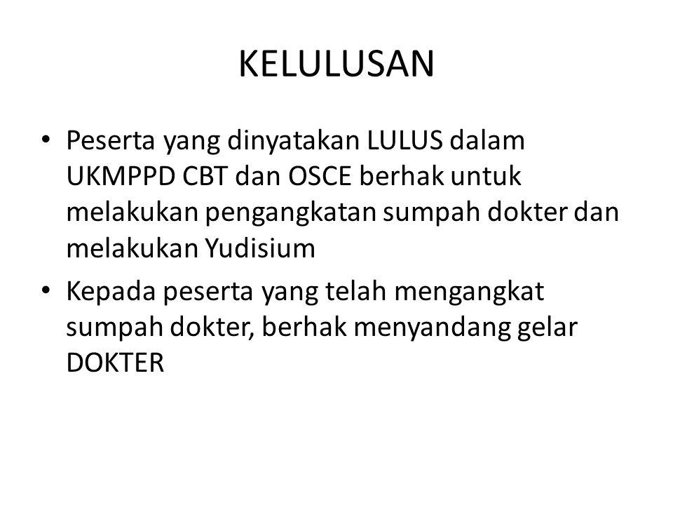 KELULUSAN Peserta yang dinyatakan LULUS dalam UKMPPD CBT dan OSCE berhak untuk melakukan pengangkatan sumpah dokter dan melakukan Yudisium Kepada pese