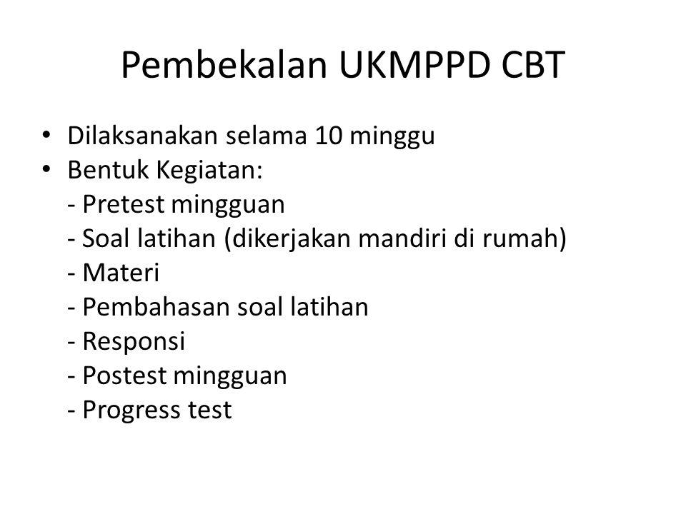 Pembekalan UKMPPD CBT Dilaksanakan selama 10 minggu Bentuk Kegiatan: - Pretest mingguan - Soal latihan (dikerjakan mandiri di rumah) - Materi - Pembah