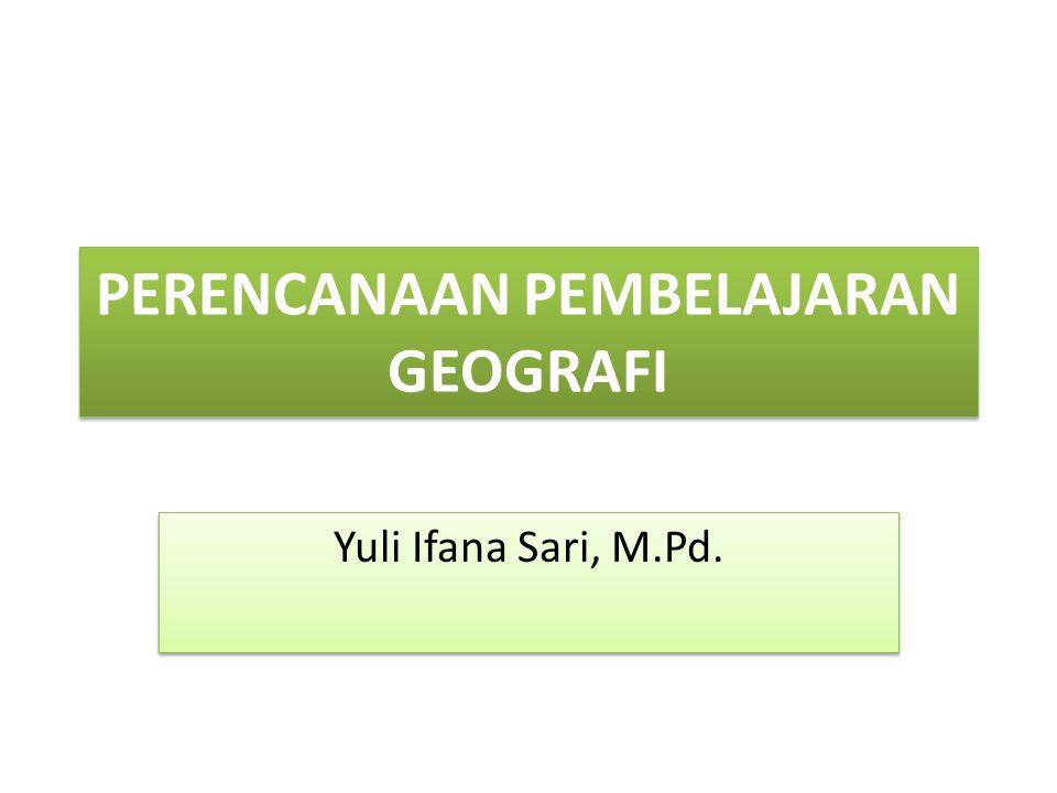 PERENCANAAN PEMBELAJARAN GEOGRAFI Yuli Ifana Sari, M.Pd.