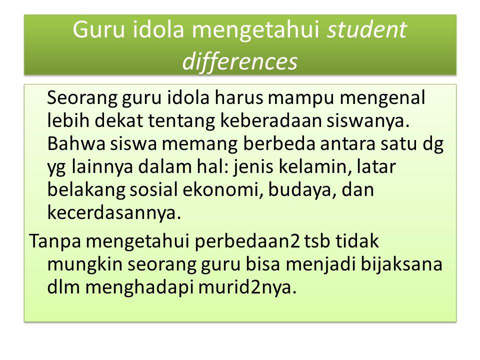 Guru idola mengetahui student differences Seorang guru idola harus mampu mengenal lebih dekat tentang keberadaan siswanya.