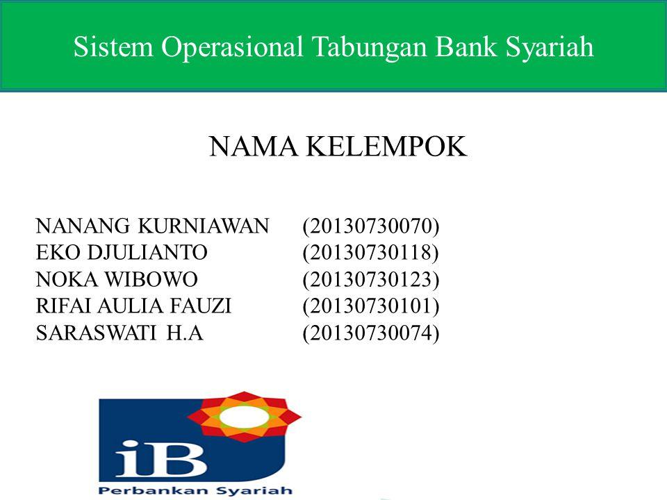 Sistem Operasional Tabungan Bank Syariah NAMA KELEMPOK NANANG KURNIAWAN (20130730070) EKO DJULIANTO(20130730118) NOKA WIBOWO (20130730123) RIFAI AULIA FAUZI (20130730101) SARASWATI H.A (20130730074)