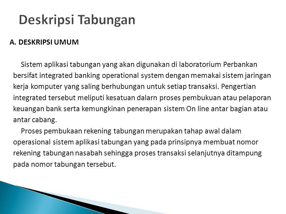 A. DESKRIPSI UMUM Sistem aplikasi tabungan yang akan digunakan di laboratorium Perbankan bersifat integrated banking operational system dengan memakai