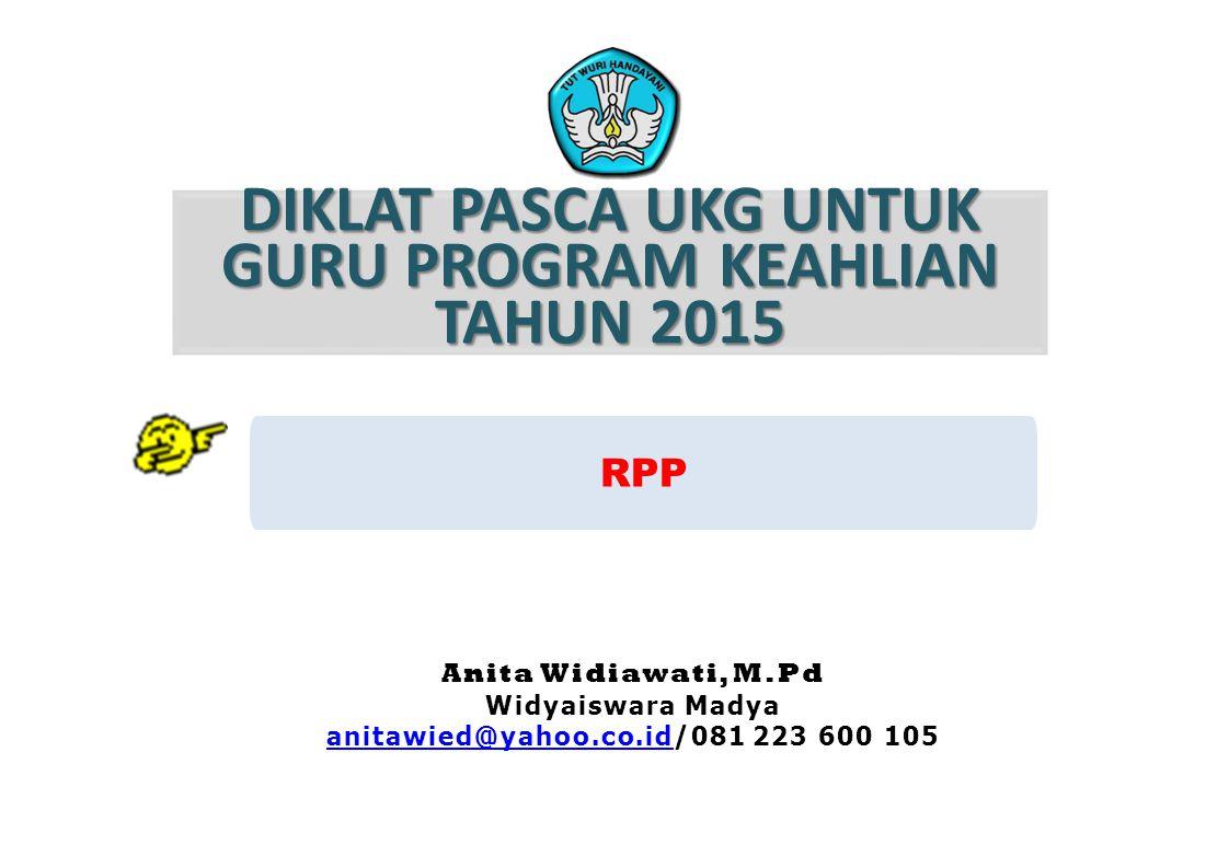 DIKLAT PASCA UKG UNTUK GURU PROGRAM KEAHLIAN TAHUN 2015 RPP Anita Widiawati, M.Pd Widyaiswara Madya anitawied@yahoo.co.idanitawied@yahoo.co.id/081 223