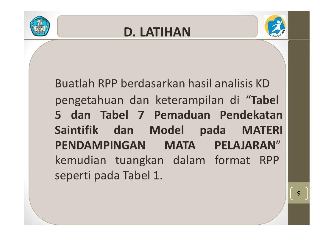 """9 D. LATIHAN Buatlah RPP berdasarkan hasil analisis KD pengetahuan dan keterampilan di """"Tabel 5 dan Tabel 7 Pemaduan Pendekatan Saintifik dan Model pa"""