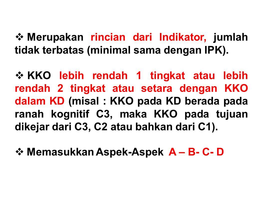  Merupakan rincian dari Indikator, jumlah tidak terbatas (minimal sama dengan IPK).  KKO lebih rendah 1 tingkat atau lebih rendah 2 tingkat atau set