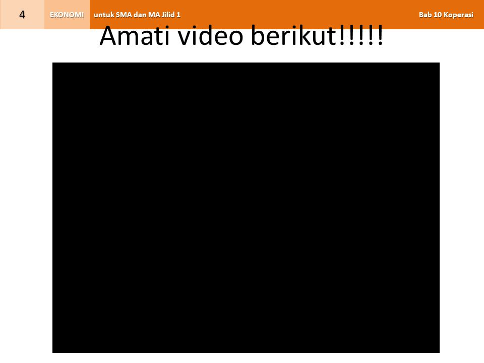 untuk SMA dan MA Jilid 1 Bab 10 Koperasi EKONOMI 4 Amati video berikut!!!!!