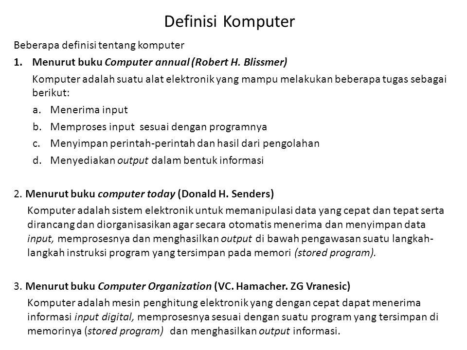 Definisi Komputer Beberapa definisi tentang komputer 1.Menurut buku Computer annual (Robert H. Blissmer) Komputer adalah suatu alat elektronik yang ma