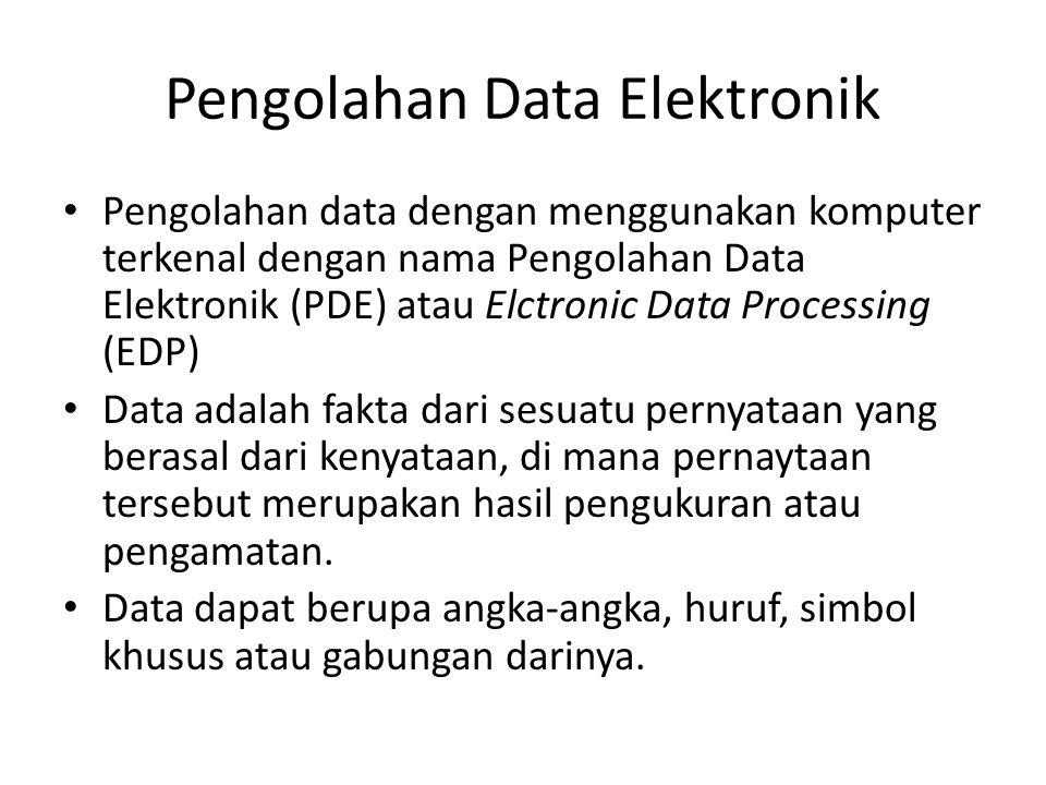 Pengolahan Data Elektronik Pengolahan data dengan menggunakan komputer terkenal dengan nama Pengolahan Data Elektronik (PDE) atau Elctronic Data Processing (EDP) Data adalah fakta dari sesuatu pernyataan yang berasal dari kenyataan, di mana pernaytaan tersebut merupakan hasil pengukuran atau pengamatan.