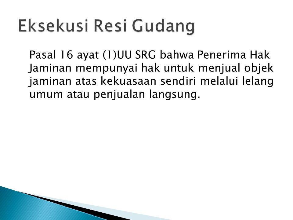 Pasal 16 ayat (1)UU SRG bahwa Penerima Hak Jaminan mempunyai hak untuk menjual objek jaminan atas kekuasaan sendiri melalui lelang umum atau penjualan