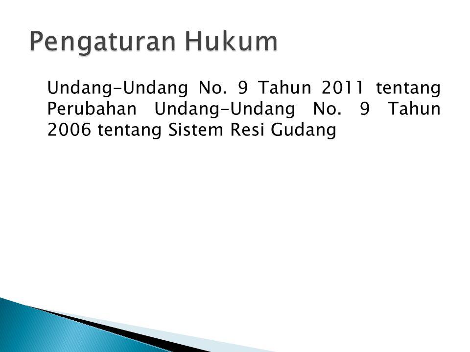 Undang-Undang No. 9 Tahun 2011 tentang Perubahan Undang-Undang No. 9 Tahun 2006 tentang Sistem Resi Gudang