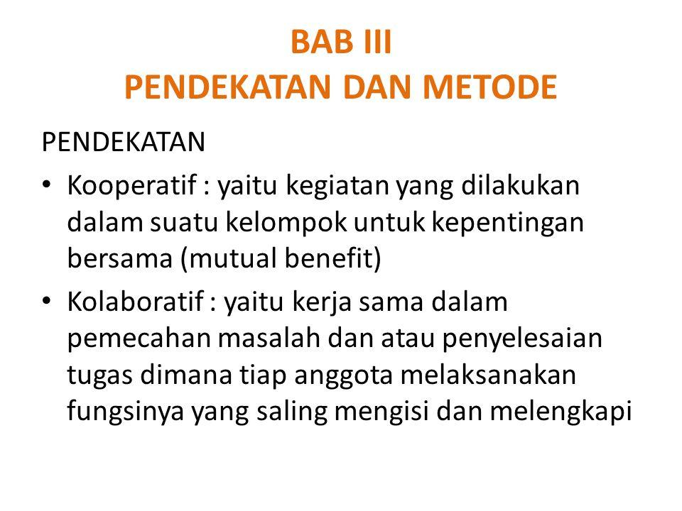 BAB III PENDEKATAN DAN METODE PENDEKATAN Kooperatif : yaitu kegiatan yang dilakukan dalam suatu kelompok untuk kepentingan bersama (mutual benefit) Ko