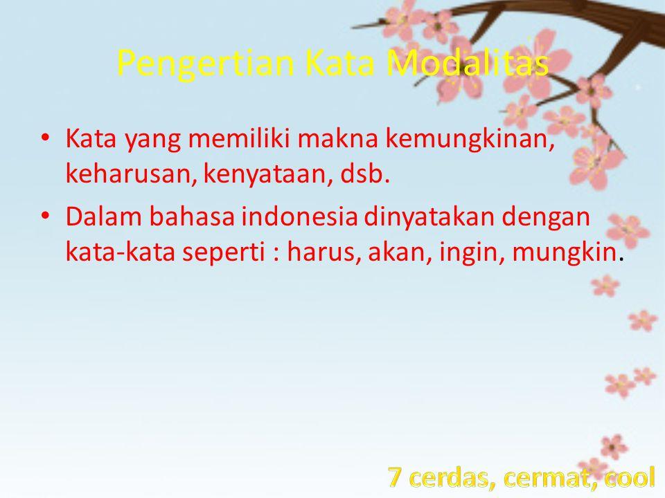Pengertian Kata Modalitas Kata yang memiliki makna kemungkinan, keharusan, kenyataan, dsb. Dalam bahasa indonesia dinyatakan dengan kata-kata seperti