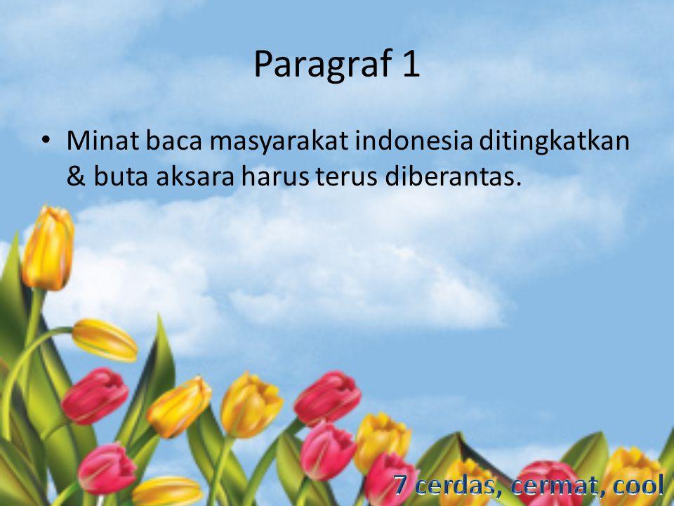 Paragraf 1 Minat baca masyarakat indonesia ditingkatkan & buta aksara harus terus diberantas.