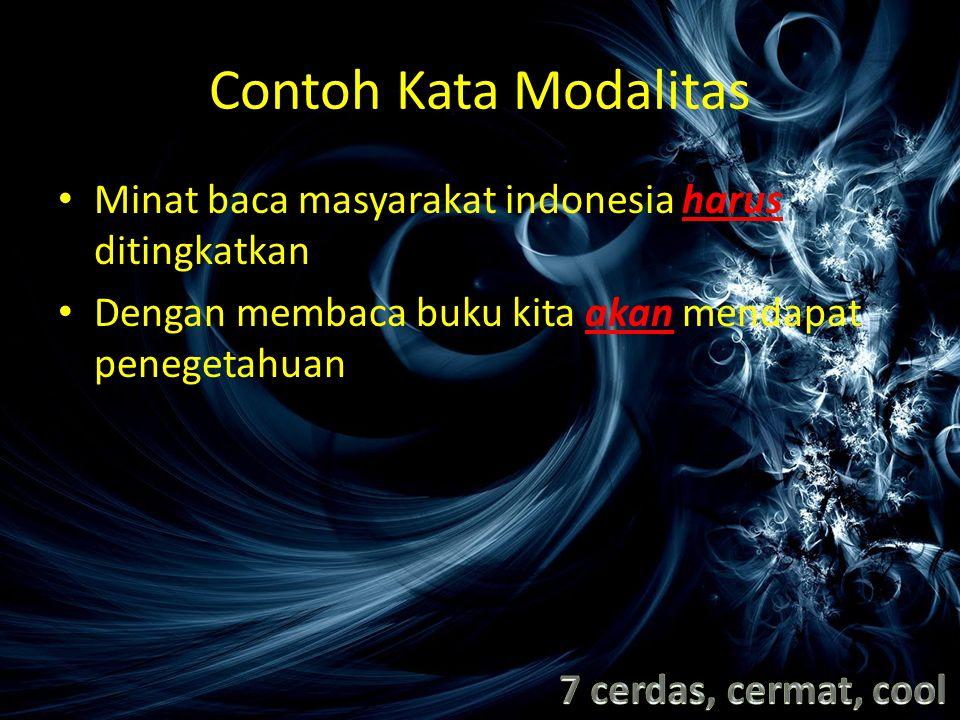 Contoh Kata Modalitas Minat baca masyarakat indonesia harus ditingkatkan Dengan membaca buku kita akan mendapat penegetahuan