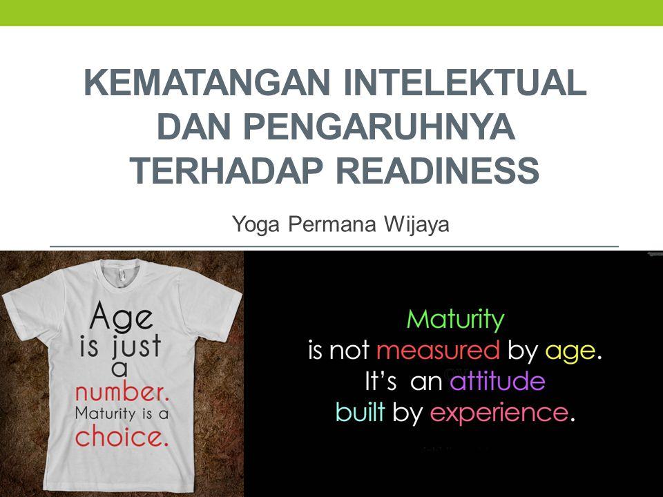 KEMATANGAN INTELEKTUAL DAN PENGARUHNYA TERHADAP READINESS Yoga Permana Wijaya
