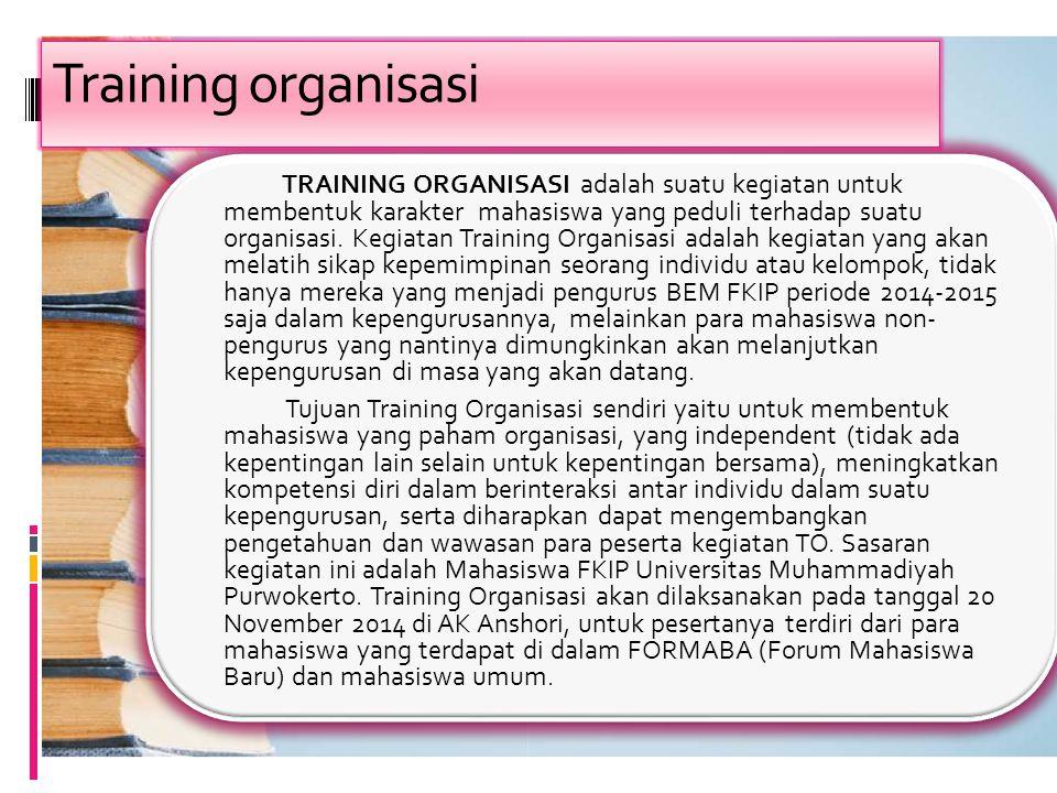 Training organisasi TRAINING ORGANISASI adalah suatu kegiatan untuk membentuk karakter mahasiswa yang peduli terhadap suatu organisasi. Kegiatan Train