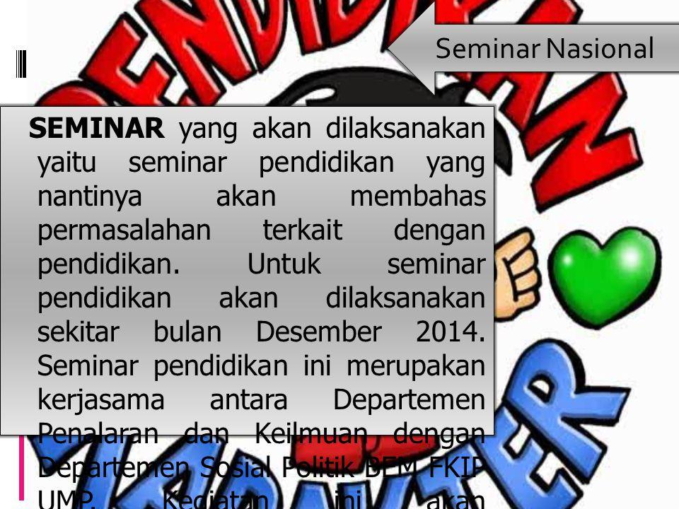 SEMINAR yang akan dilaksanakan yaitu seminar pendidikan yang nantinya akan membahas permasalahan terkait dengan pendidikan.