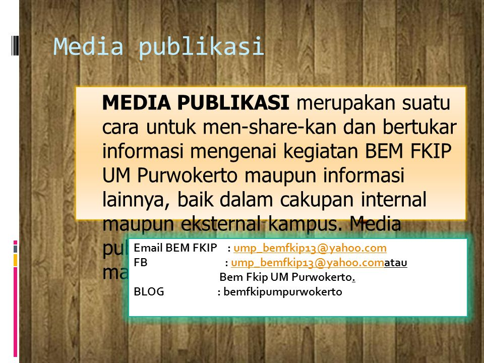 Media publikasi MEDIA PUBLIKASI merupakan suatu cara untuk men-share-kan dan bertukar informasi mengenai kegiatan BEM FKIP UM Purwokerto maupun inform