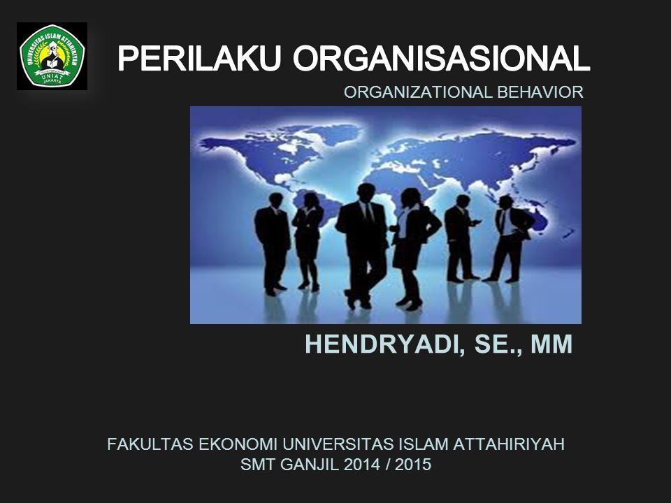 ORGANIZATIONAL BEHAVIOR HENDRYADI, SE., MM FAKULTAS EKONOMI UNIVERSITAS ISLAM ATTAHIRIYAH SMT GANJIL 2014 / 2015
