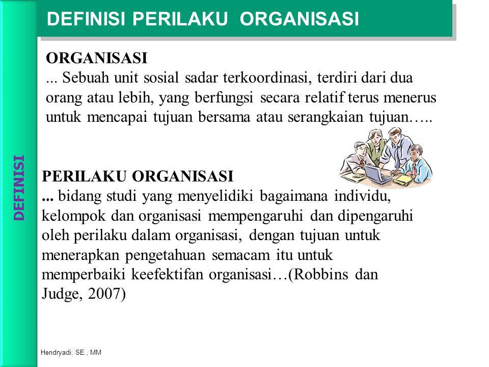 DEFINISI PERILAKU ORGANISASI... bidang studi yang menyelidiki bagaimana individu, kelompok dan organisasi mempengaruhi dan dipengaruhi oleh perilaku d