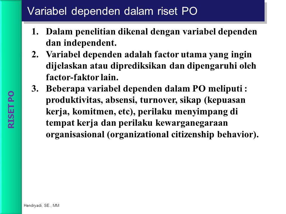 Variabel dependen dalam riset PO Hendryadi, SE., MM 1.Dalam penelitian dikenal dengan variabel dependen dan independent. 2.Variabel dependen adalah fa