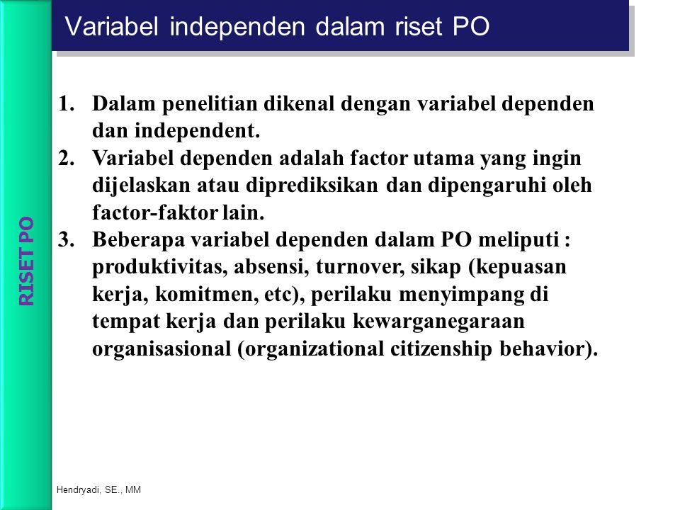 Variabel independen dalam riset PO Hendryadi, SE., MM 1.Dalam penelitian dikenal dengan variabel dependen dan independent. 2.Variabel dependen adalah