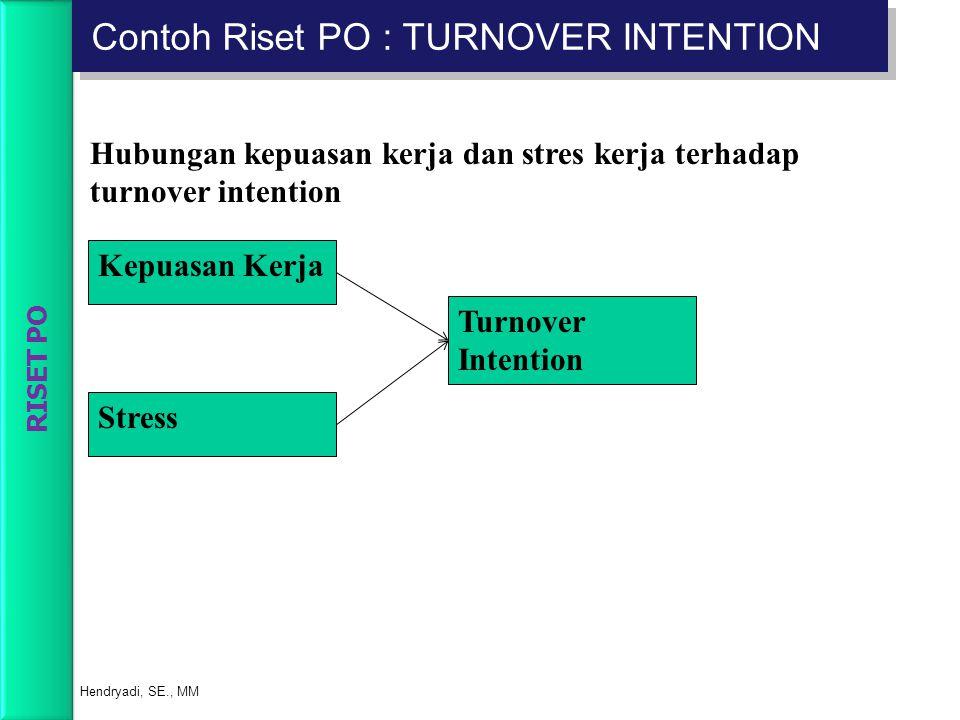 Kepuasan Kerja Stress Turnover Intention Hubungan kepuasan kerja dan stres kerja terhadap turnover intention RISET PO Contoh Riset PO : TURNOVER INTEN