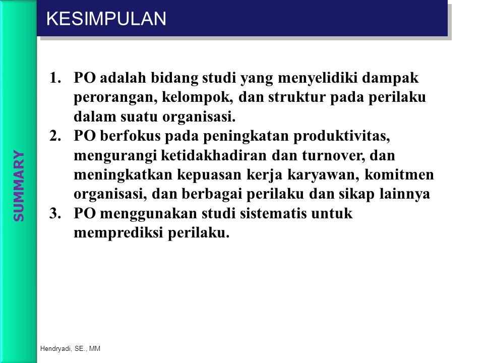 KESIMPULAN Hendryadi, SE., MM 1.PO adalah bidang studi yang menyelidiki dampak perorangan, kelompok, dan struktur pada perilaku dalam suatu organisasi