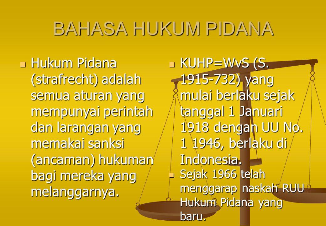 BAHASA HUKUM PIDANA Hukum Pidana (strafrecht) adalah semua aturan yang mempunyai perintah dan larangan yang memakai sanksi (ancaman) hukuman bagi mereka yang melanggarnya.