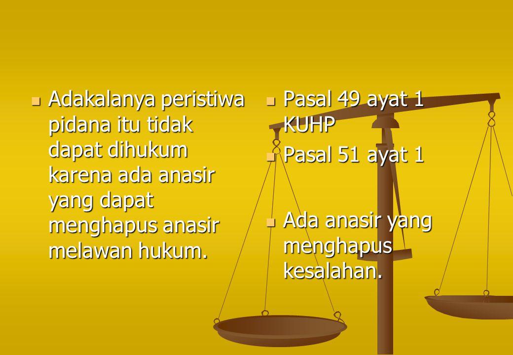Adakalanya peristiwa pidana itu tidak dapat dihukum karena ada anasir yang dapat menghapus anasir melawan hukum.