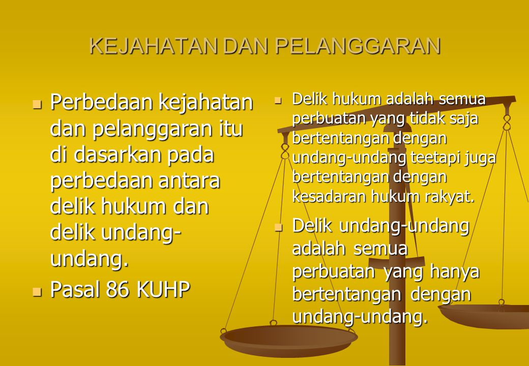 KEJAHATAN DAN PELANGGARAN Perbedaan kejahatan dan pelanggaran itu di dasarkan pada perbedaan antara delik hukum dan delik undang- undang.