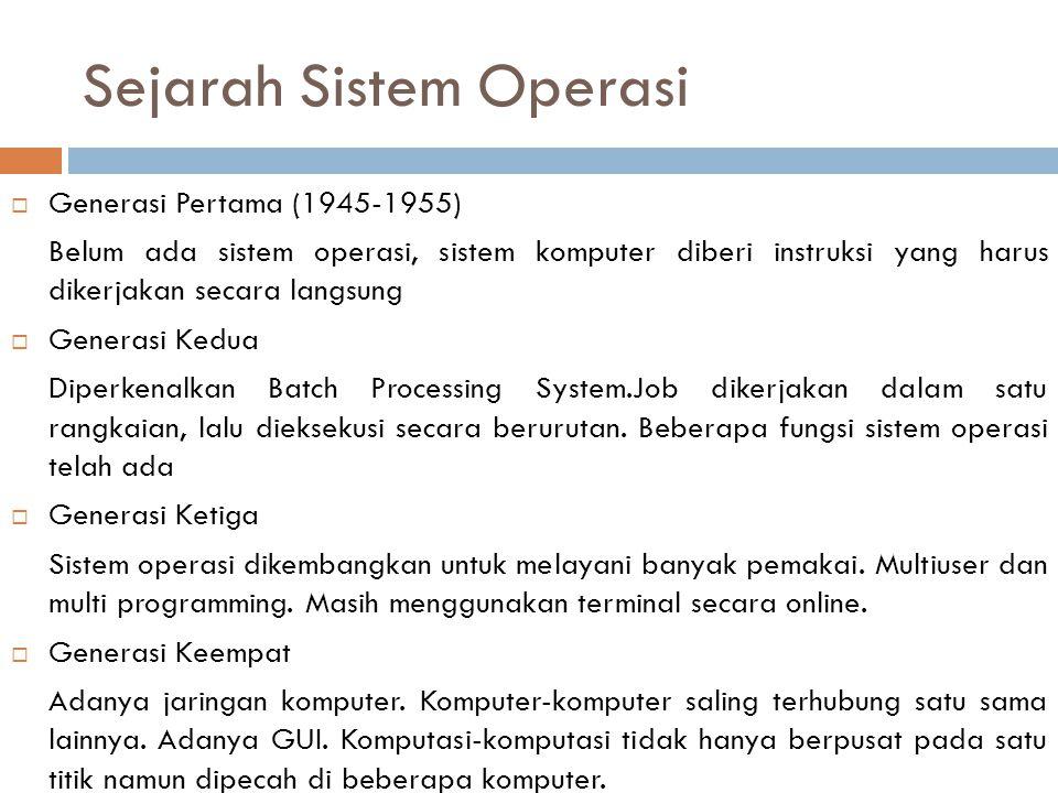 Sejarah Sistem Operasi  Generasi Pertama (1945-1955) Belum ada sistem operasi, sistem komputer diberi instruksi yang harus dikerjakan secara langsung