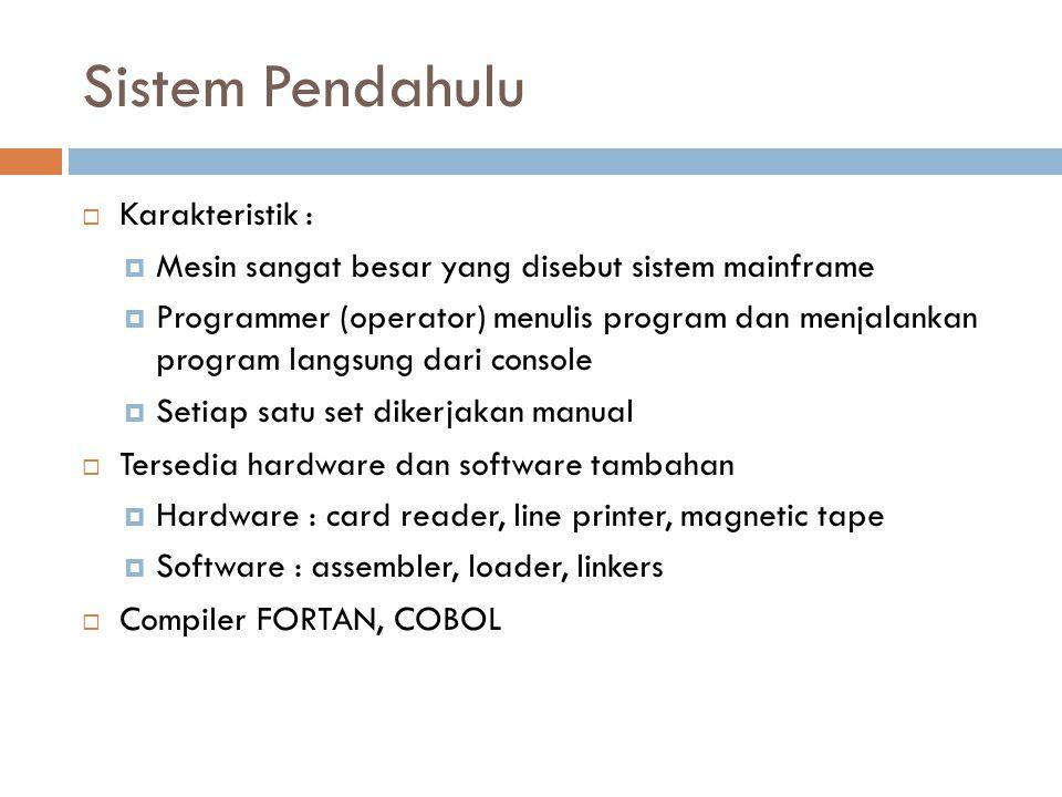 Sistem Pendahulu  Karakteristik :  Mesin sangat besar yang disebut sistem mainframe  Programmer (operator) menulis program dan menjalankan program
