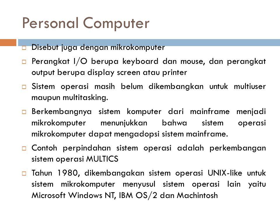 Personal Computer  Disebut juga dengan mikrokomputer  Perangkat I/O berupa keyboard dan mouse, dan perangkat output berupa display screen atau print