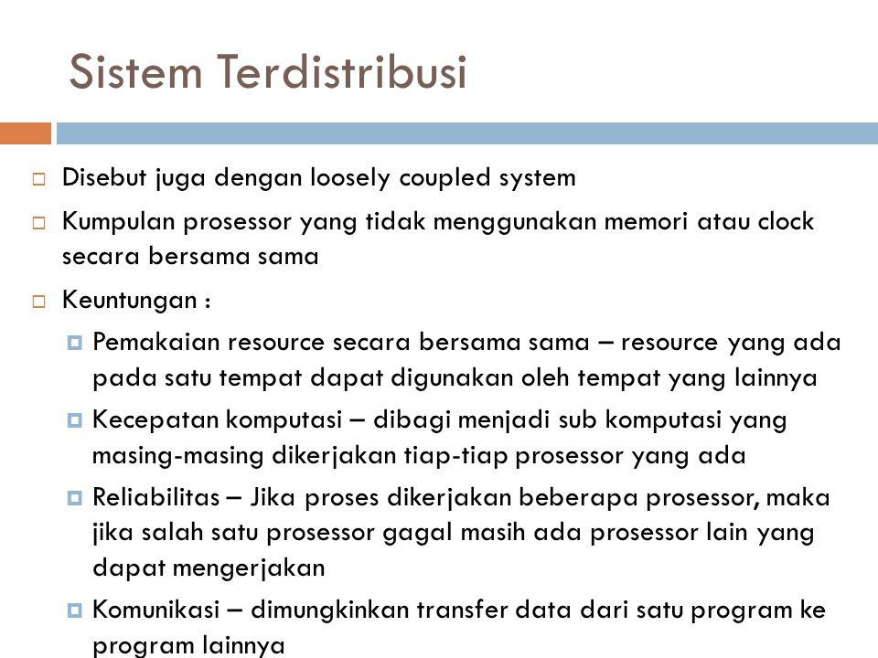 Sistem Terdistribusi  Disebut juga dengan loosely coupled system  Kumpulan prosessor yang tidak menggunakan memori atau clock secara bersama sama 