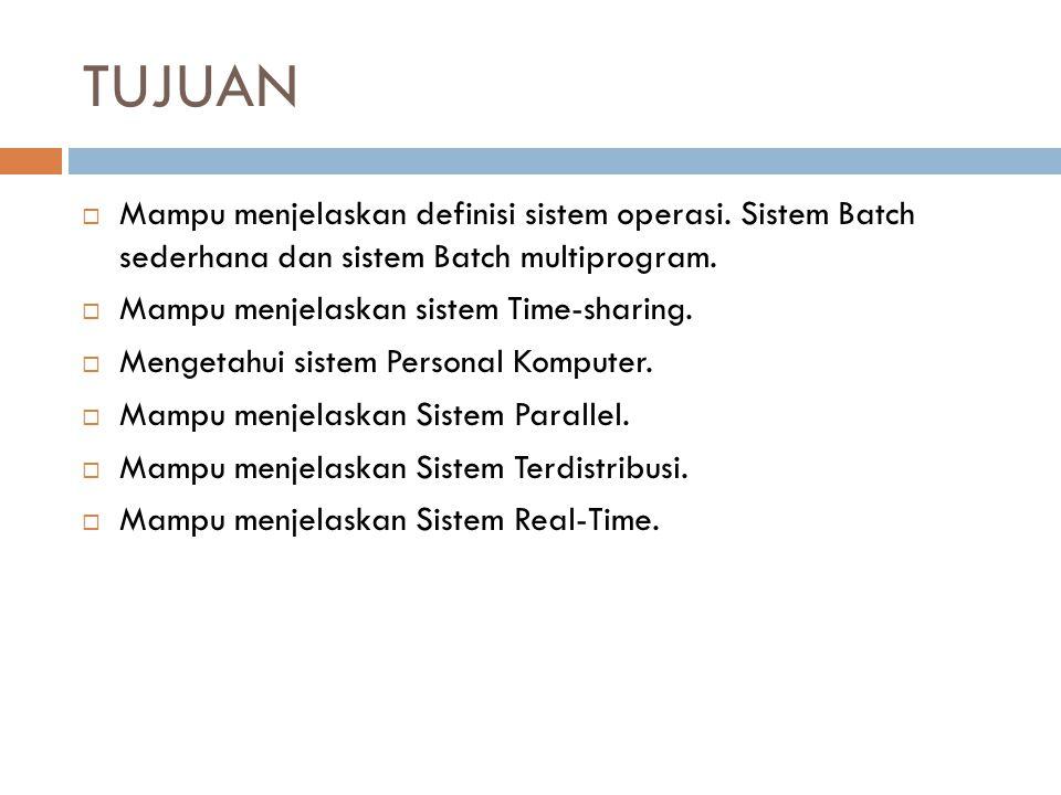TUJUAN  Mampu menjelaskan definisi sistem operasi. Sistem Batch sederhana dan sistem Batch multiprogram.  Mampu menjelaskan sistem Time-sharing.  M