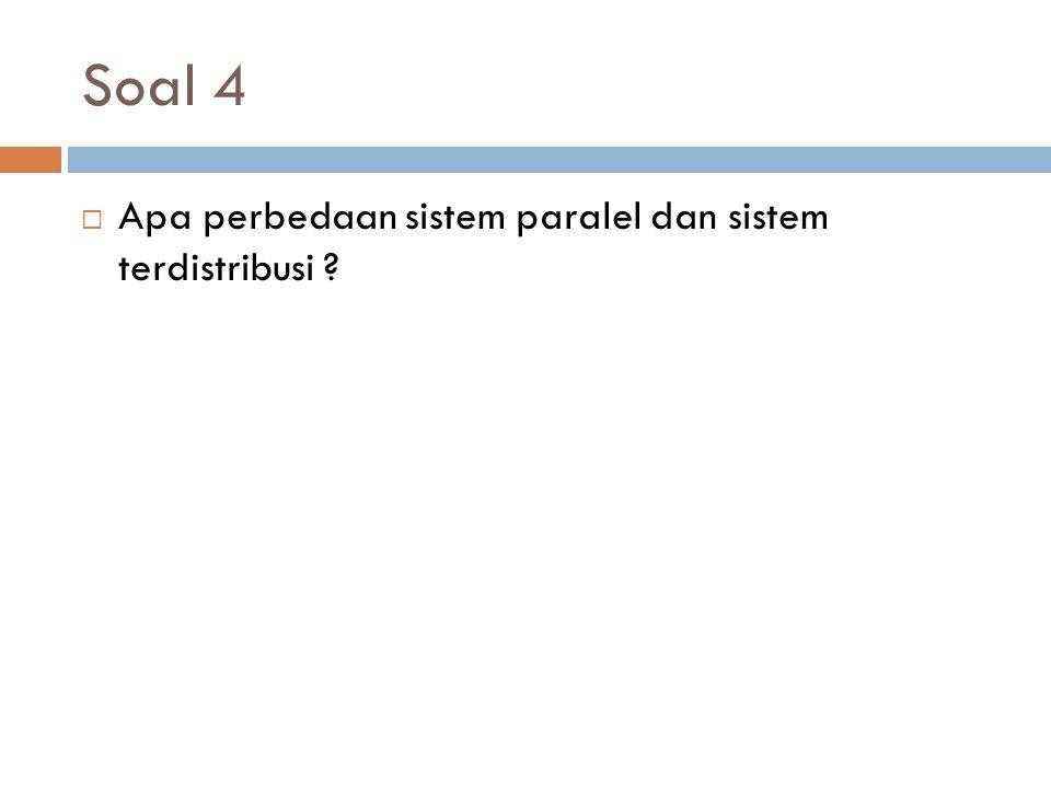 Soal 4  Apa perbedaan sistem paralel dan sistem terdistribusi ?