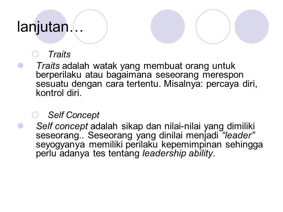 lanjutan…  Traits Traits adalah watak yang membuat orang untuk berperilaku atau bagaimana seseorang merespon sesuatu dengan cara tertentu.