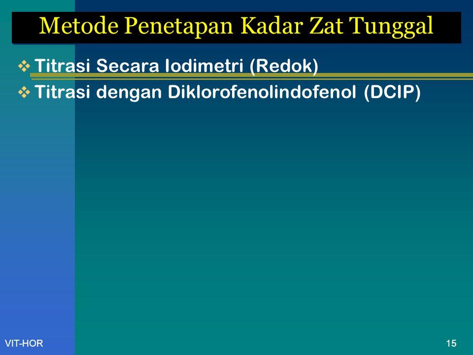VIT-HOR Metode Penetapan Kadar Zat Tunggal  Titrasi Secara Iodimetri (Redok)  Titrasi dengan Diklorofenolindofenol (DCIP) 15