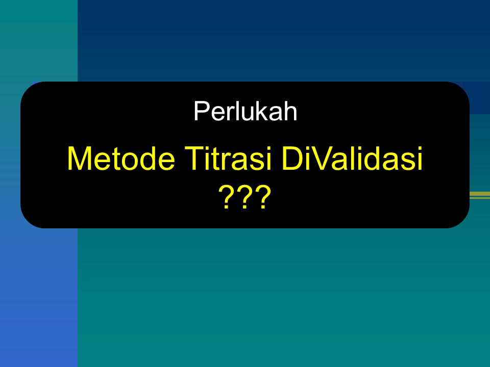 Perlukah Metode Titrasi DiValidasi ???