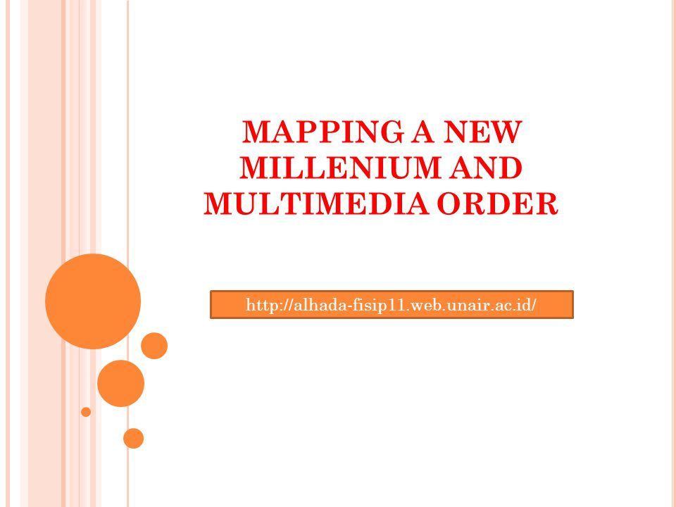 MAPPING A NEW MILLENIUM AND MULTIMEDIA ORDER http://alhada-fisip11.web.unair.ac.id/